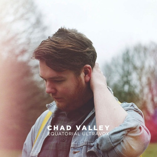 Chad Valley – Now That I'm Real (How Does It Feel)